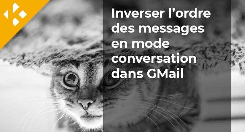 You are currently viewing Inverser l'ordre des messages en mode conversation dans GMail
