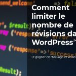 Comment limiter le nombre de révisions dans WordPress ?