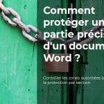 Comment protéger une partie précise d'un document Word ?