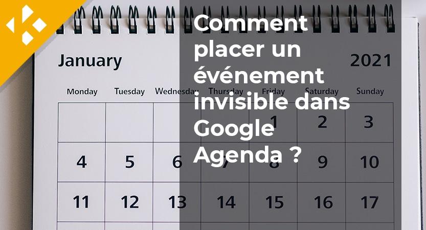Comment placer un événement invisible dans Google Agenda ?