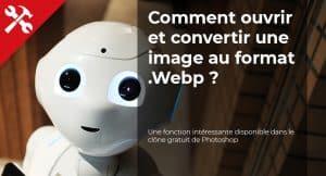 Read more about the article Comment ouvrir et convertir une image au format .Webp ?