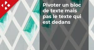 Read more about the article Comment faire pivoter un bloc de texte mais pas le texte qui est dedans ?