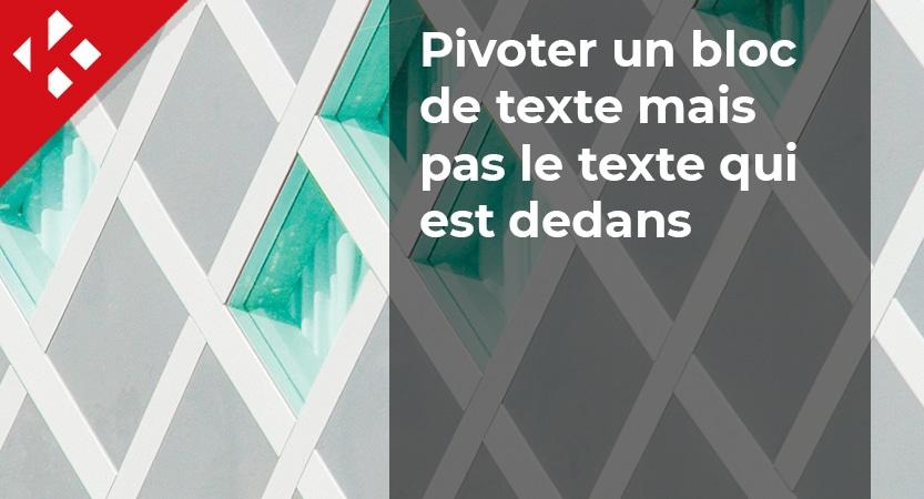 You are currently viewing Comment faire pivoter un bloc de texte mais pas le texte qui est dedans ?