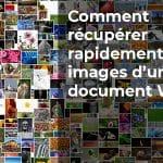 Comment récupérer rapidement les images d'un document Word ?