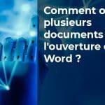 Comment ouvrir plusieurs documents à l'ouverture de Word ?