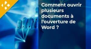 Read more about the article Comment ouvrir plusieurs documents à l'ouverture de Word ?