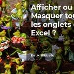 Afficher ou Masquer tous les onglets dans Excel ?