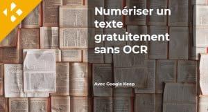 Read more about the article Comment numériser du texte gratuitement et sans OCR ?
