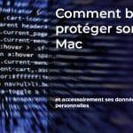 Comment bien protéger votre Mac ?